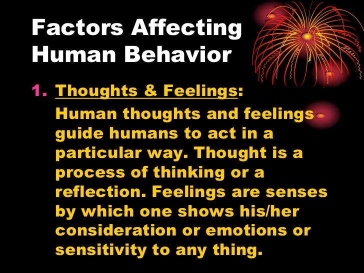 Factors AffectingHuman Behavior1. Thoughts & Feelings:   Human thoughts and feelings   guide humans to act in a   particul...