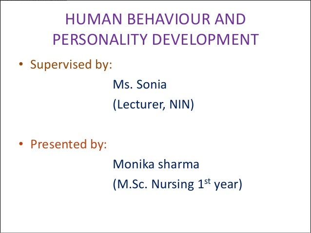 HUMAN BEHAVIOUR AND     PERSONALITY DEVELOPMENT• Supervised by:                   Ms. Sonia                   (Lecturer, N...