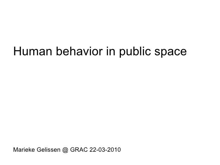 Human behavior in public space Marieke Gelissen @ GRAC 22-03-2010