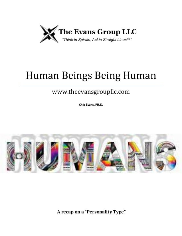 """Human Beings Being Human www.theevansgroupllc.com Chip Evans, PH.D. A recap on a """"Personality Type"""""""