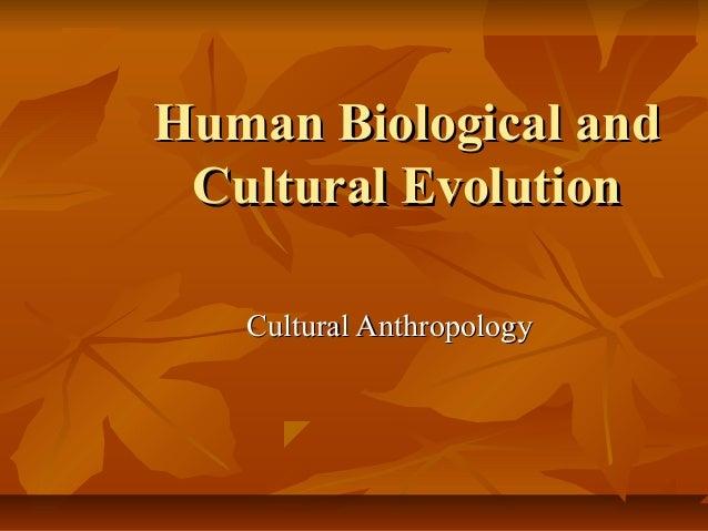 Human Biological and Cultural Evolution Cultural Anthropology