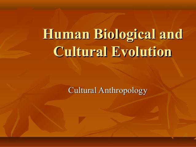 Human Biological and Cultural Evolution Cultural Anthropology