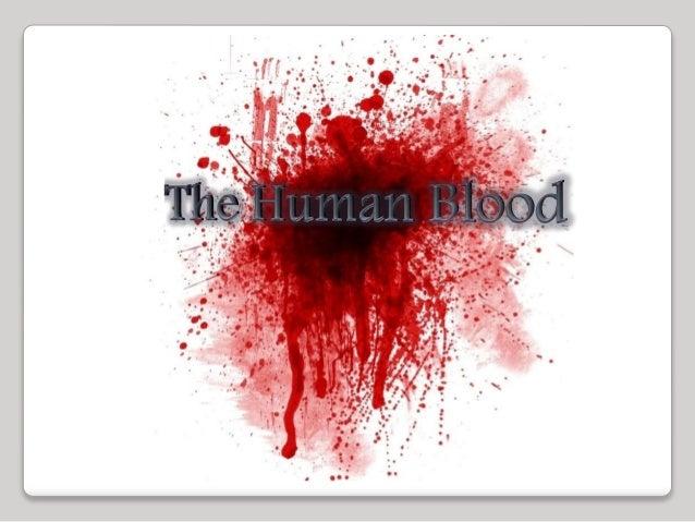 The Constituents of Blood •The average human has 4 – 6 dm³ of blood circulating in his body. •The major constituents of bl...