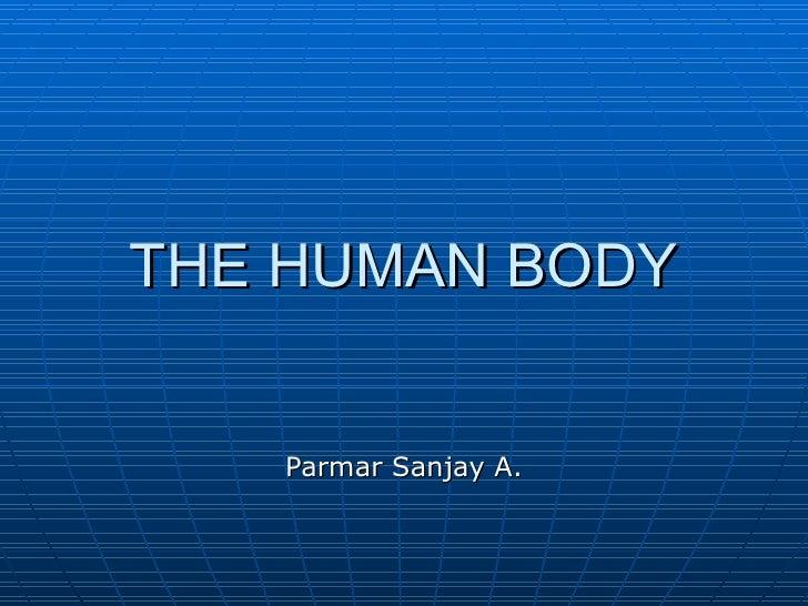 THE HUMAN BODY      Parmar Sanjay A.