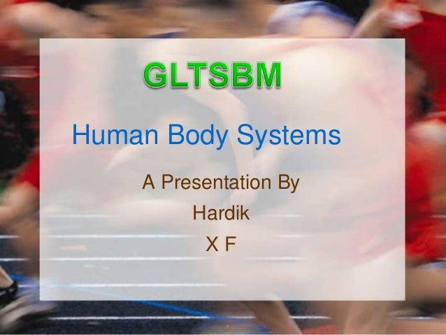 Human Body Systems    A Presentation By         Hardik          XF