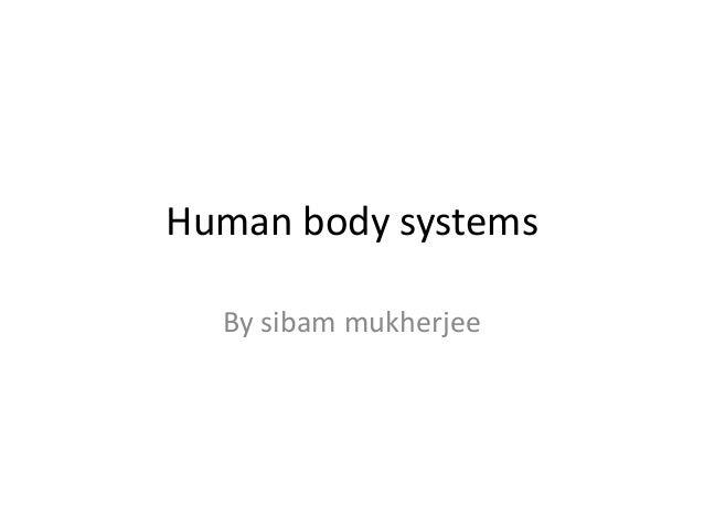 Human body systemsBy sibam mukherjee