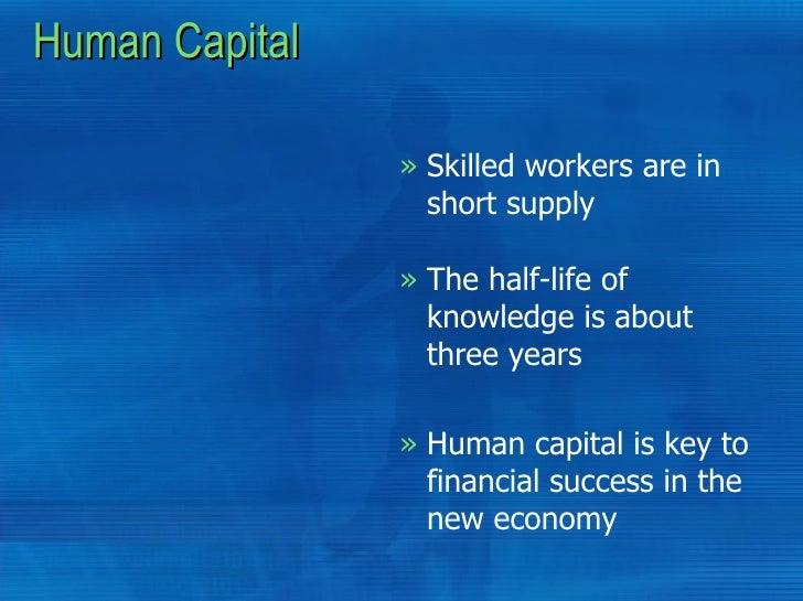 Human Capital <ul><li>Skilled workers are in short supply </li></ul><ul><li>Human capital is key to financial success in t...
