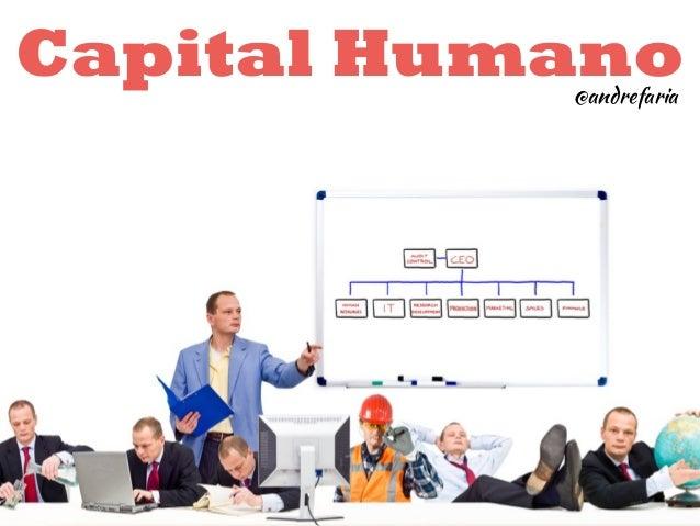 Capital Humano  @andrefaria