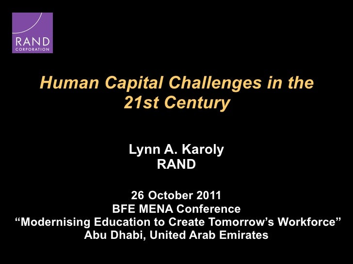 "Human Capital Challenges in the 21st Century Lynn A. Karoly RAND 26   October 2011 BFE MENA Conference  ""Modernising Educa..."