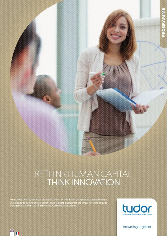 PROGRAMME  RETHINK HumaN capITal THINK INNOVATION Our	HUMAN	CAPITAL	innovation	programme	focuses	on	information	and	commun...