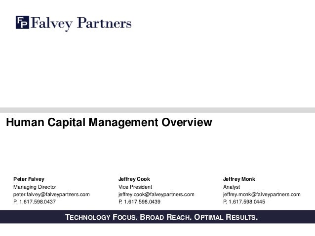 PRIVATE AND CONFIDENTIALTECHNOLOGY FOCUS. BROAD REACH. OPTIMAL RESULTS. Human Capital Management Overview Peter Falvey Man...
