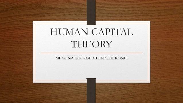 HUMAN CAPITAL   THEORYMEGHNA GEORGE MEENATHEKONIL