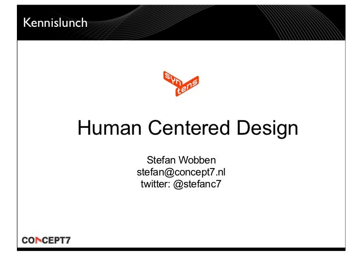 Kennislunch              Human Centered Design                 Stefan Wobben               stefan@concept7.nl             ...