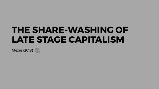 THE SHARE-WASHING OF LATE STAGE CAPITALISM Mexie (2018) 🎥