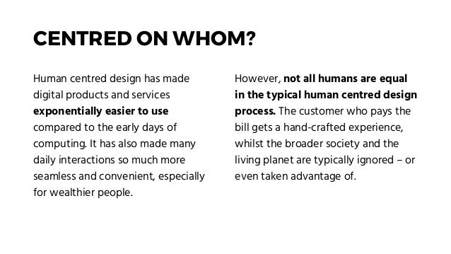 CENTRED ON WHOM? Human centred design has made digital products and services exponentially easier to use compared to the e...