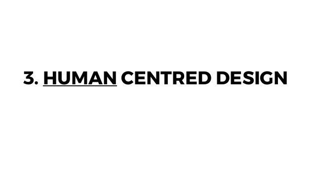 3. HUMAN CENTRED DESIGN