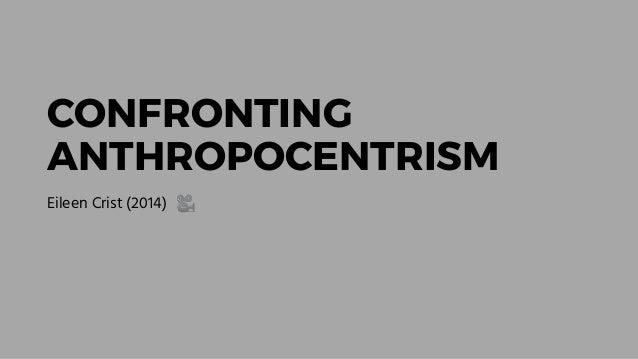 CONFRONTING ANTHROPOCENTRISM Eileen Crist (2014) 🎥