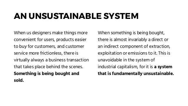 AN UNSUSTAINABLE SYSTEM When us designers make things more convenient for users, products easier to buy for customers, and...