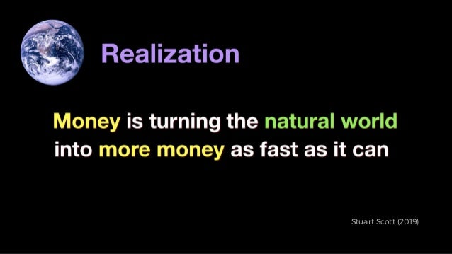 MONEY IS TURNING THE NATURAL WORLD INTO MORE MONEY Stuart Scott (2019)