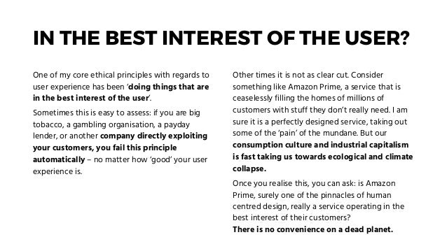 IN THE BEST INTEREST OF THE USER? One of my core ethical principles with regards to user experience has been 'doing things...
