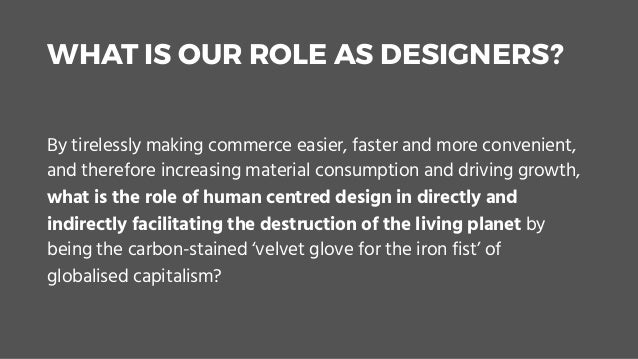 WHAT IS OUR ROLE AS DESIGNERS? By tirelessly making commerce easier, faster and more convenient, and therefore increasing ...
