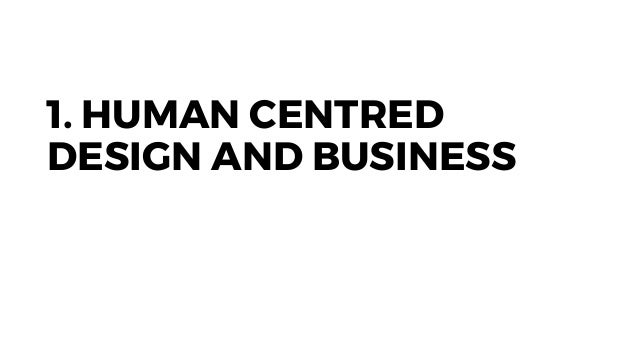 1. HUMAN CENTRED DESIGN AND BUSINESS