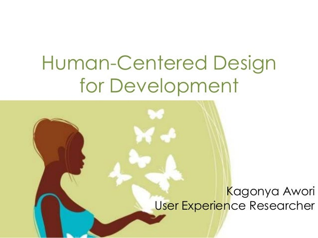 Human-Centered Design for Development  Kagonya Awori User Experience Researcher