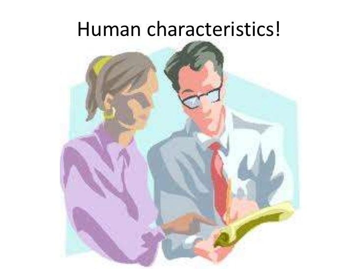 Human characteristics!
