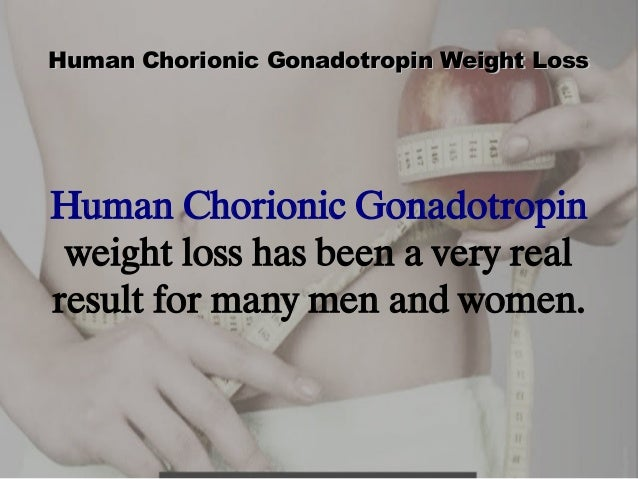 Human Chorionic Gonadotropin Weight Loss  Human Chorionic Gonadotropin weight loss has been a very real result for many me...