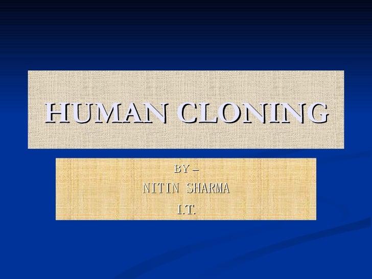 HUMAN CLONING BY – NITIN SHARMA I.T.