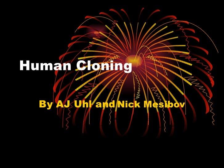 Human Cloning By AJ Uhl and   Nick Mesibov