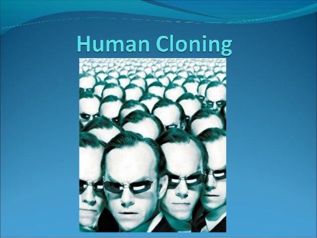 Introduction Human cloning is the  creation of a genetically identical human being, human cell or human tissue.
