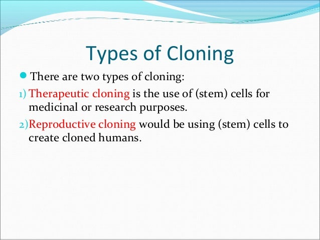 types of cloning There has also been no commercial motive for human cloning  in the decade  after, many of them reporting progress toward medical uses of scnt  the first  disease-specific cell lines from a patient, with type 1 diabetes.