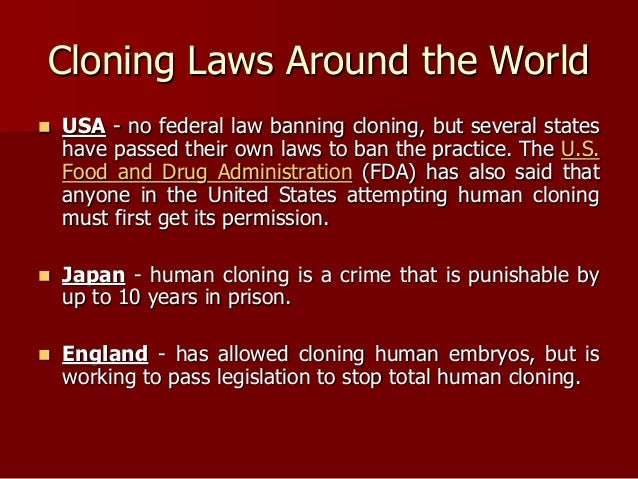 should human cloning be legal United states statement - 57 unga sixth committee agenda item 165 international convention against the reproductive cloning of human beings last year, the general assembly established an.