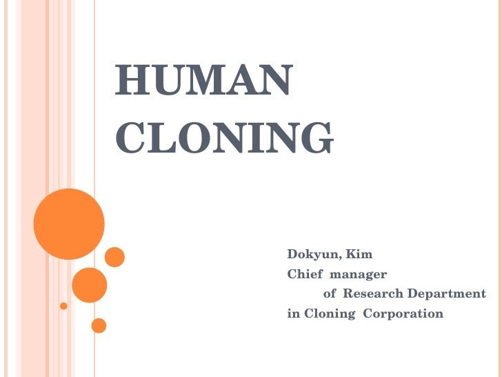human cloning a benefit to humanity Ethical debate on human cloning print  that this will lead to humanity is cloning morally acceptable  as the number of people who benefit outweighs the .