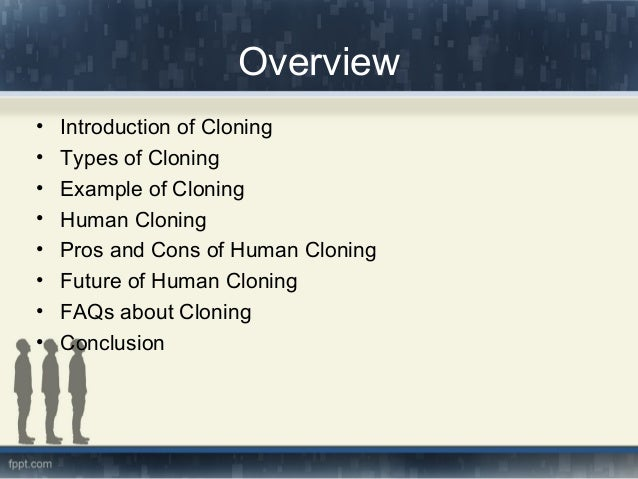 overview human cloning The national human genome research institute conducts genetic and genomic research, funds genetic and genomic research and promotes that research to advance genomics.
