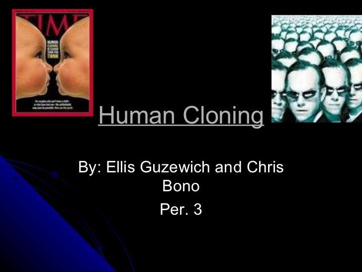 Human Cloning By: Ellis Guzewich and Chris Bono Per. 3