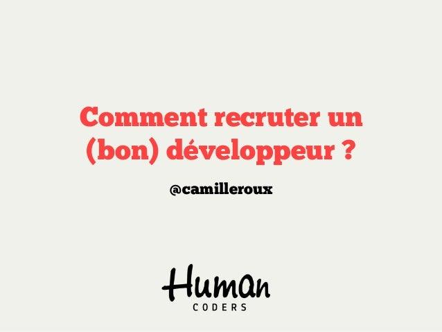 Comment recruter un (bon) développeur ? @camilleroux