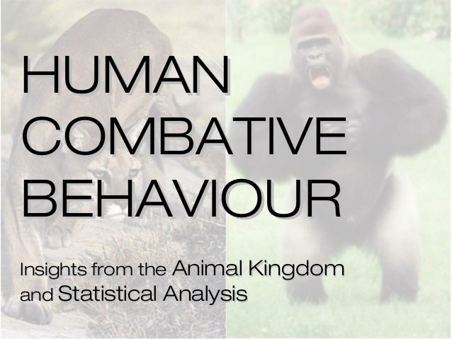 HUMANCOMBATIVEBEHAVIOURInsights from the Animal Kingdomand Statistical Analysis