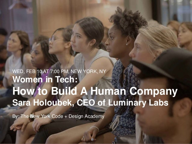 LUMINARY LABS WWW.LUMINARY-LABS.COM @LUMINARYLABS WED, FEB 10 AT 7:00 PM, NEW YORK, NY Women in Tech: How to Build A Human...