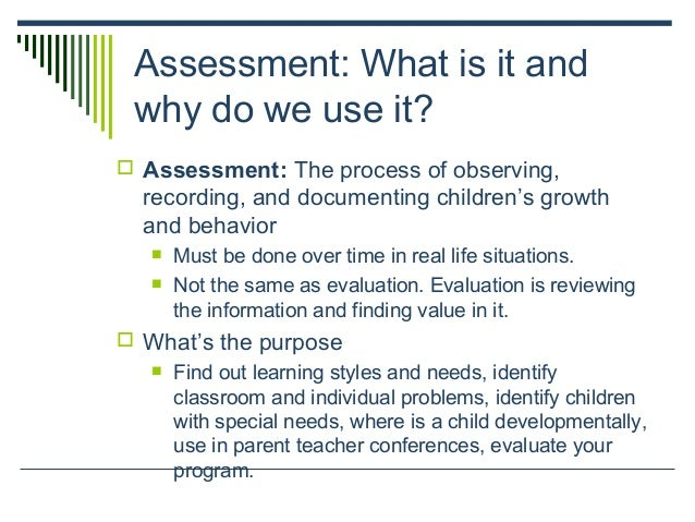observing children Assessment the process of observing, recording, and documenting children's growth and behavior comes from the latin word meaning to sit beside and get to know.