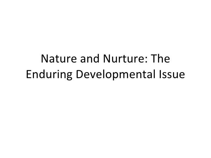 Nature and Nurture: The Enduring Developmental Issue