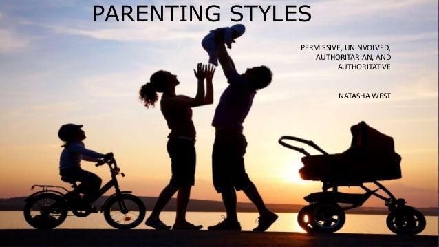 PARENTING STYLES PERMISSIVE, UNINVOLVED, AUTHORITARIAN, AND AUTHORITATIVE NATASHA WEST
