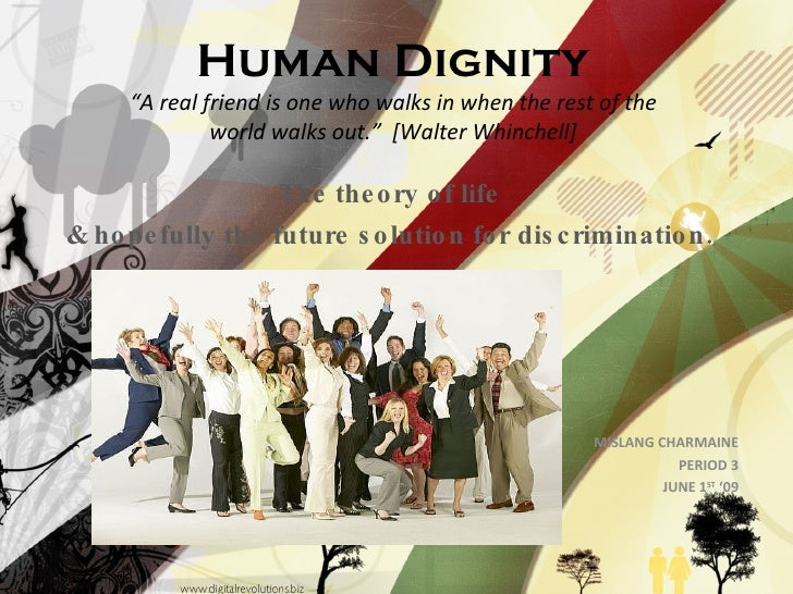 """Human Dignity """"A real friend is one who walks in when the rest of the world walks out.""""  [Walter Whinchell] The theory of ..."""