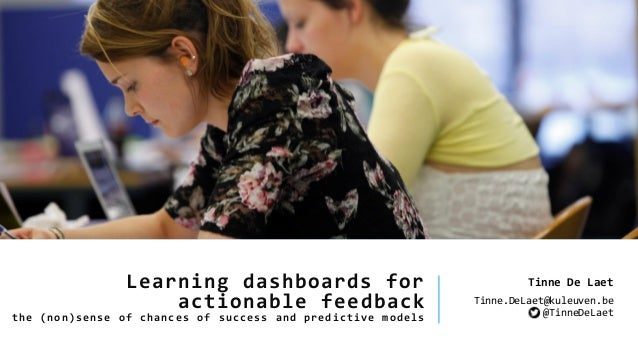 Learning dashboards for actionable feedback the (non)sense of chances of success and predictive models Tinne De Laet Tinne...