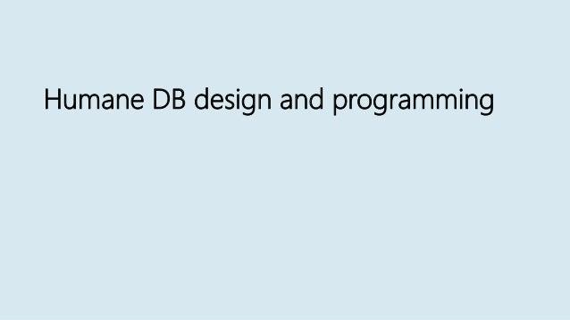 Humane DB design and programming