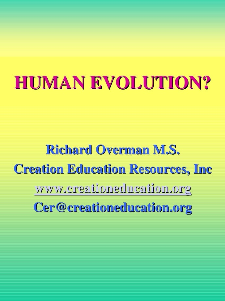HUMAN EVOLUTION?     Richard Overman M.S.Creation Education Resources, Inc   www.creationeducation.org   Cer@creationeduca...