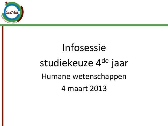 Infosessie  studiekeuze 4de jaar Humane wetenschappen     4 maart 2013