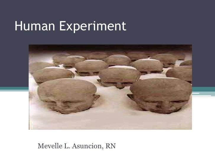 Human Experiment   Mevelle L. Asuncion, RN