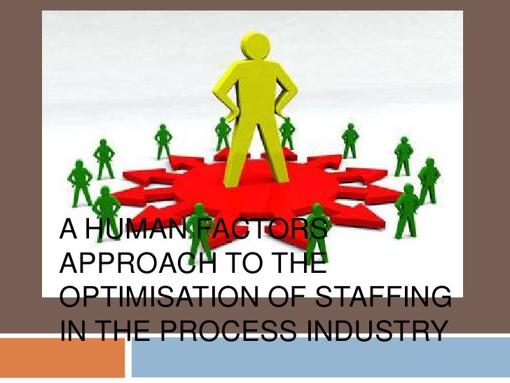 A HUMAN FACTORSAPPROACH TO THEOPTIMISATION OF STAFFINGIN THE PROCESS INDUSTRY